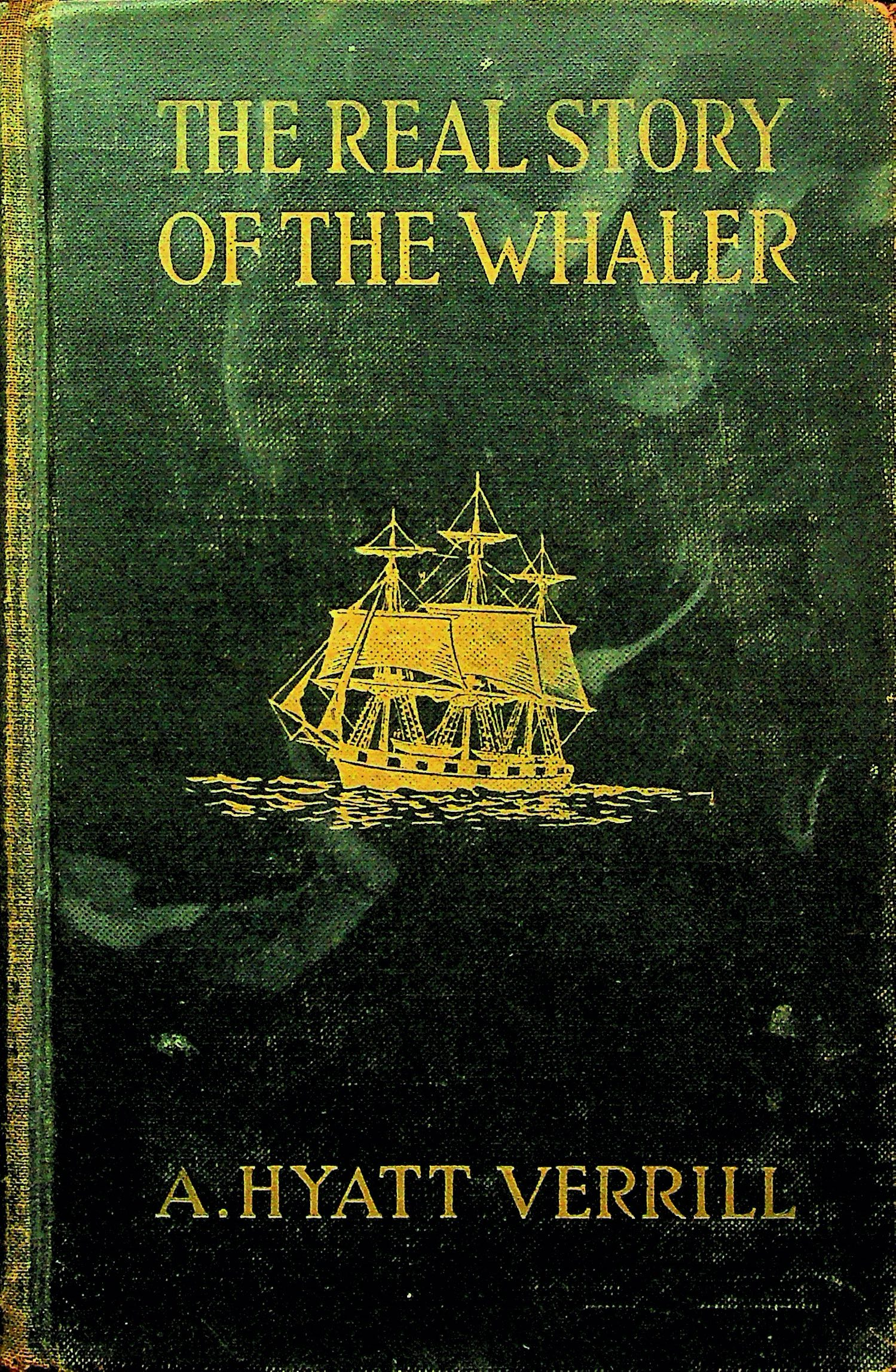 Image for The real story of the whaler;: Whaling, past and present,